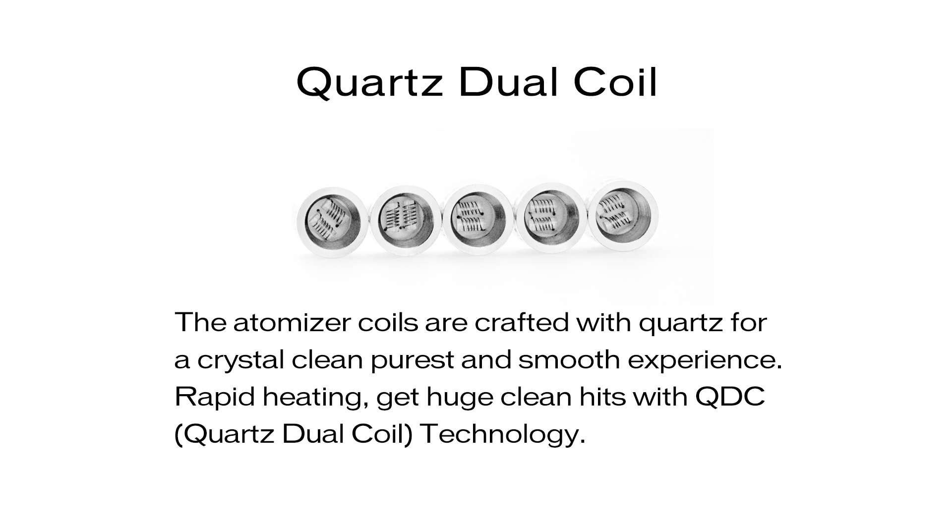 Yocan NYX Coils are crafted with quartz for a crystal clean purest and smooth experience.