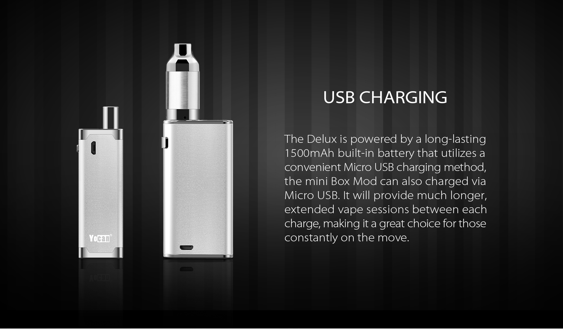 Yocan DeLux will provide much longer extended vape sessions between each charge.