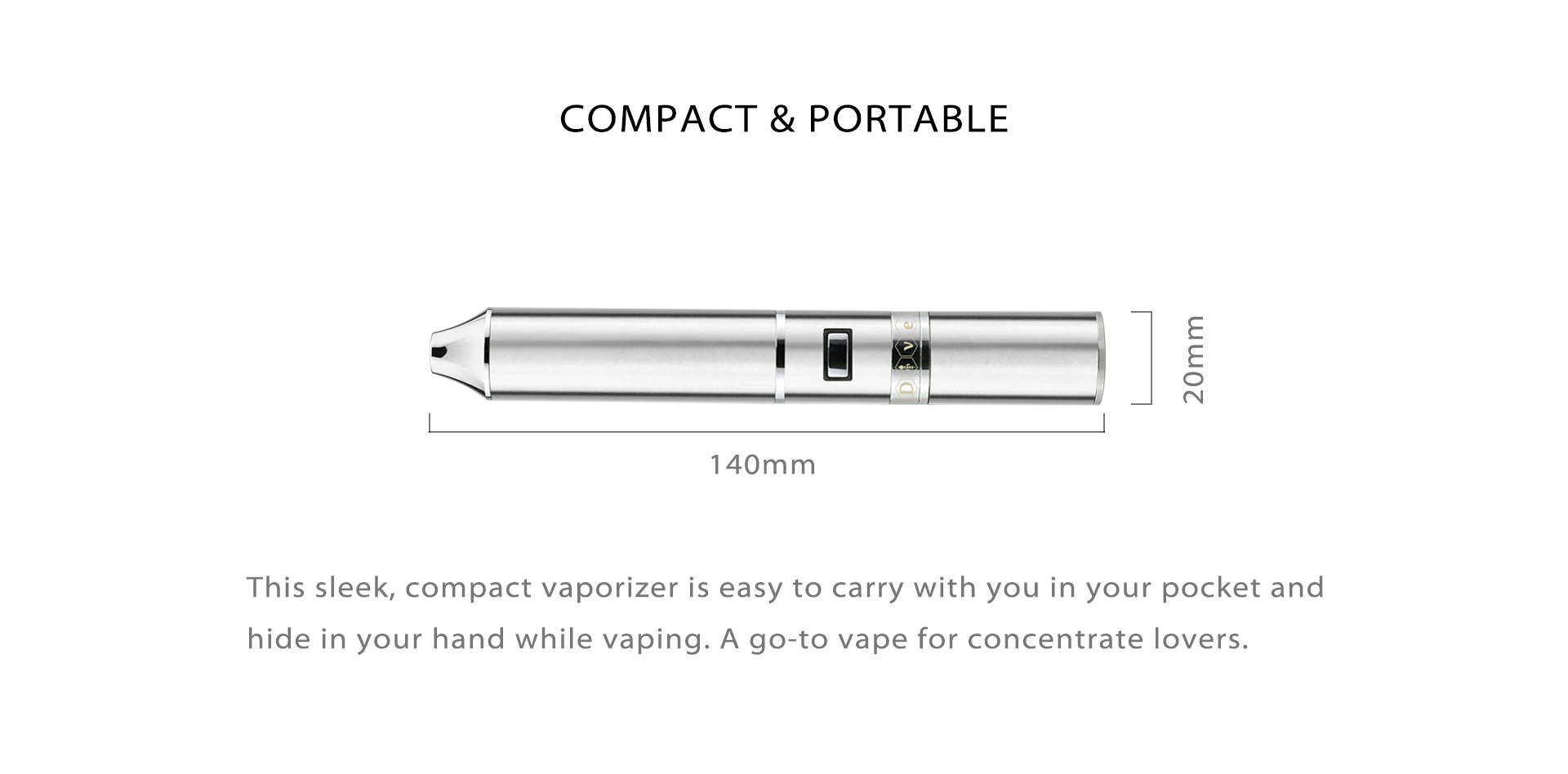 Due to Yocan Dive compact size, it'll store away in any pocket or bag comfortably.