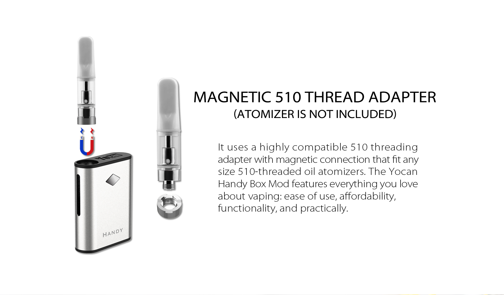 Yocan Handy Vape Battery uses a highly competible 510 threading adapter with magnetic connection that fit any sized 510-threaded oil atomizers.