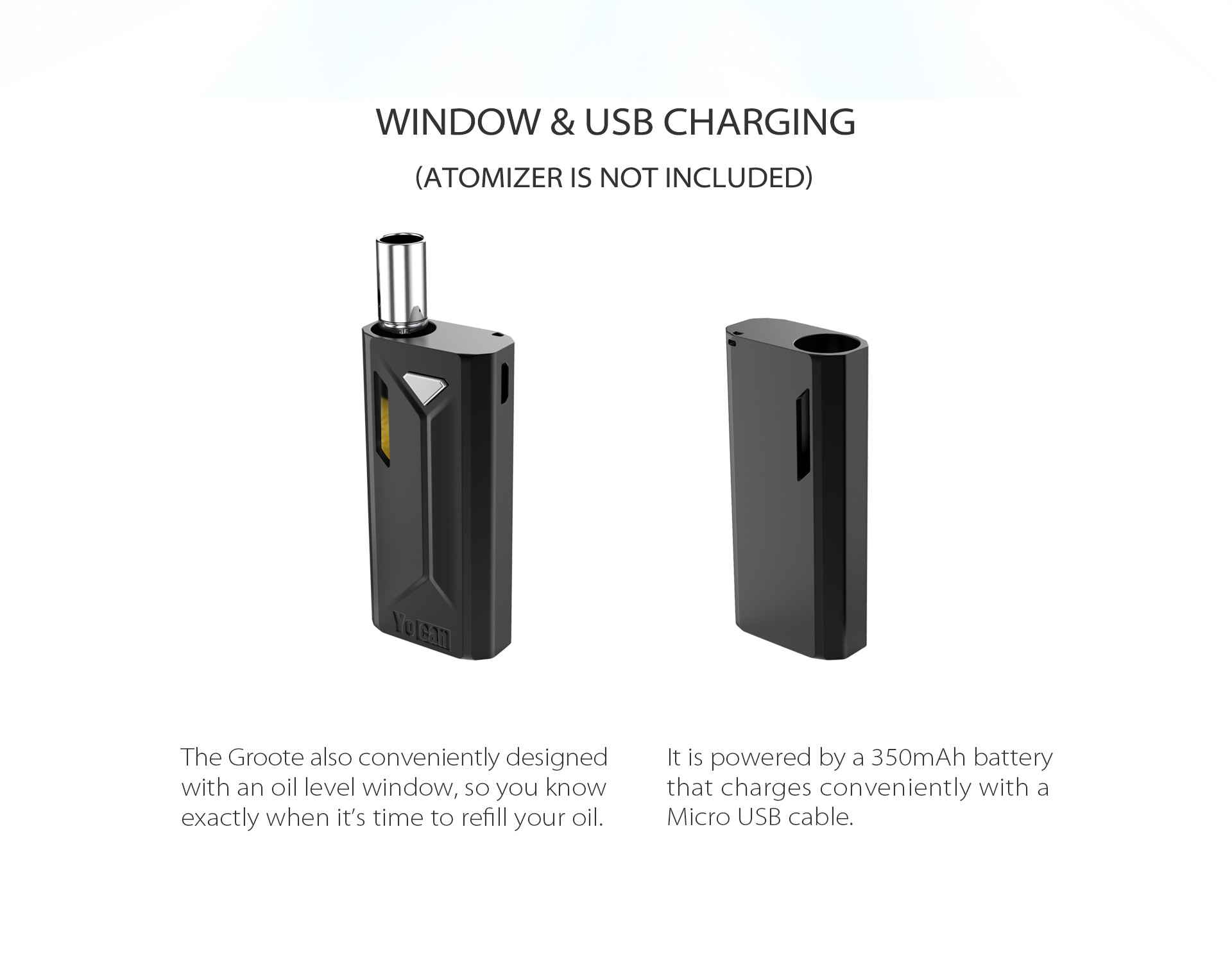 The Yocan Groote box mod battery designed with an oil level window, and use micro USB chaging..