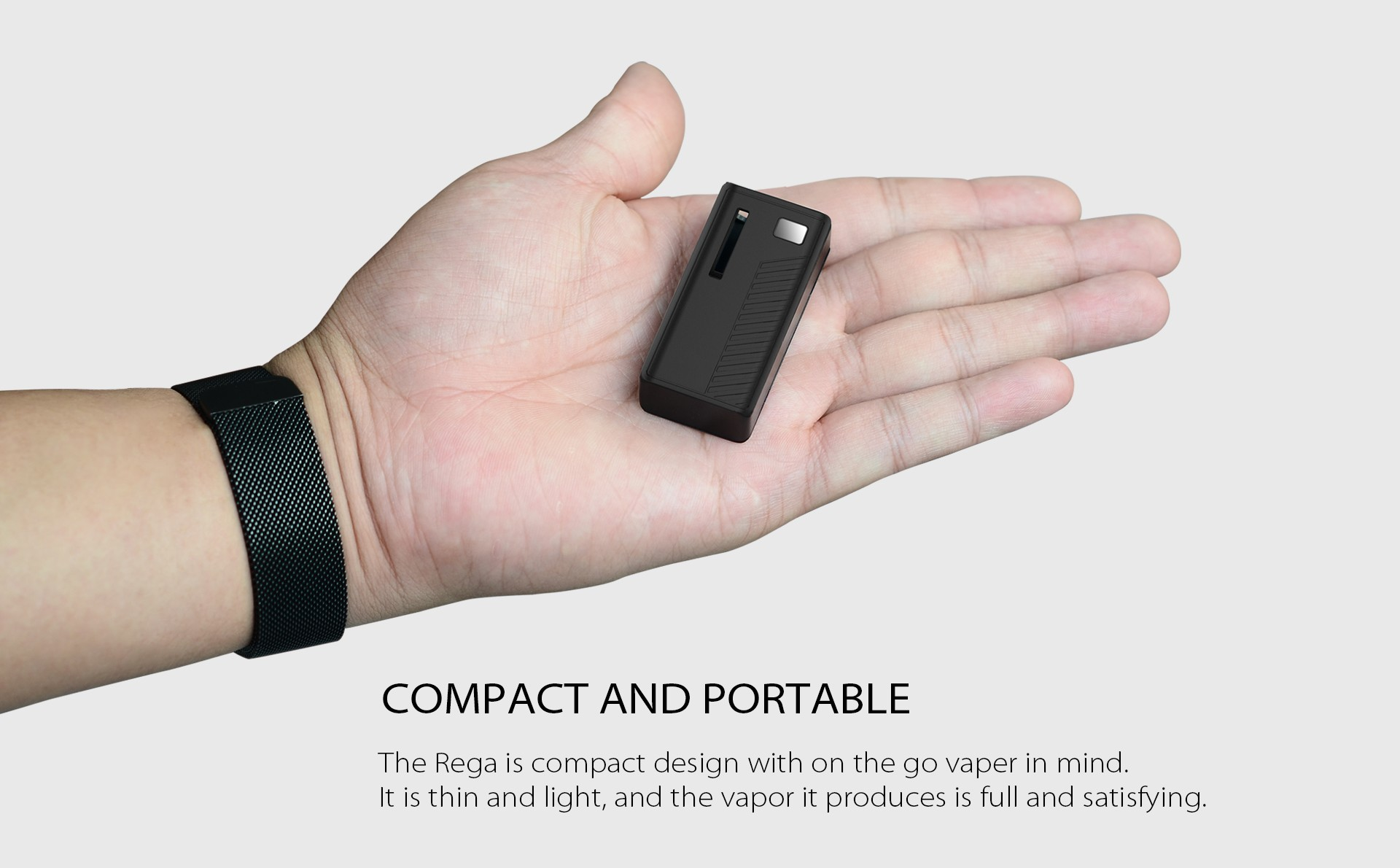 The Rega is compact design with on the go vaper in mind.