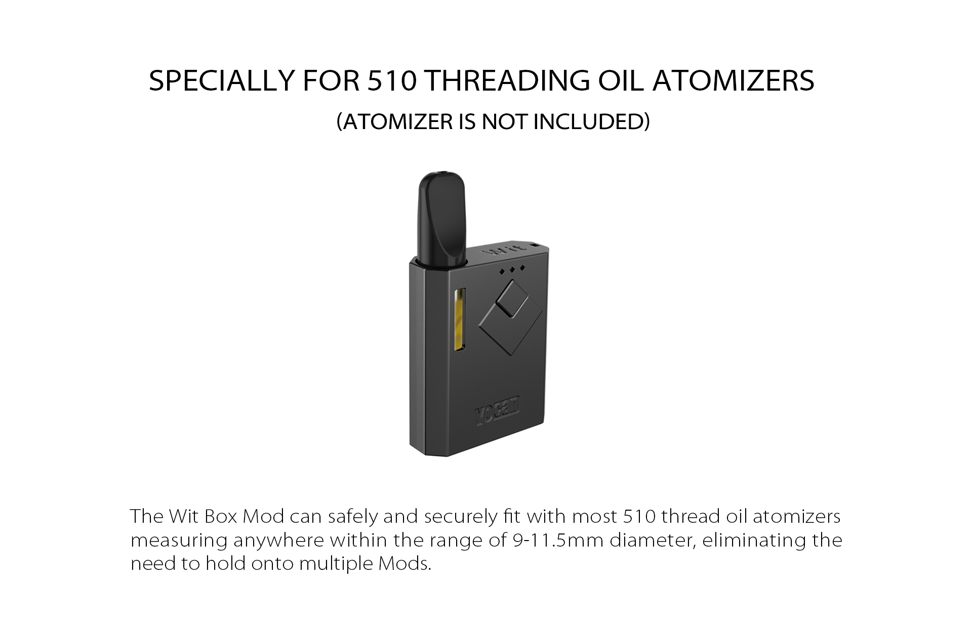 The Yocan Wit Box Mod Battery specially for 510 threading oil cartridges.