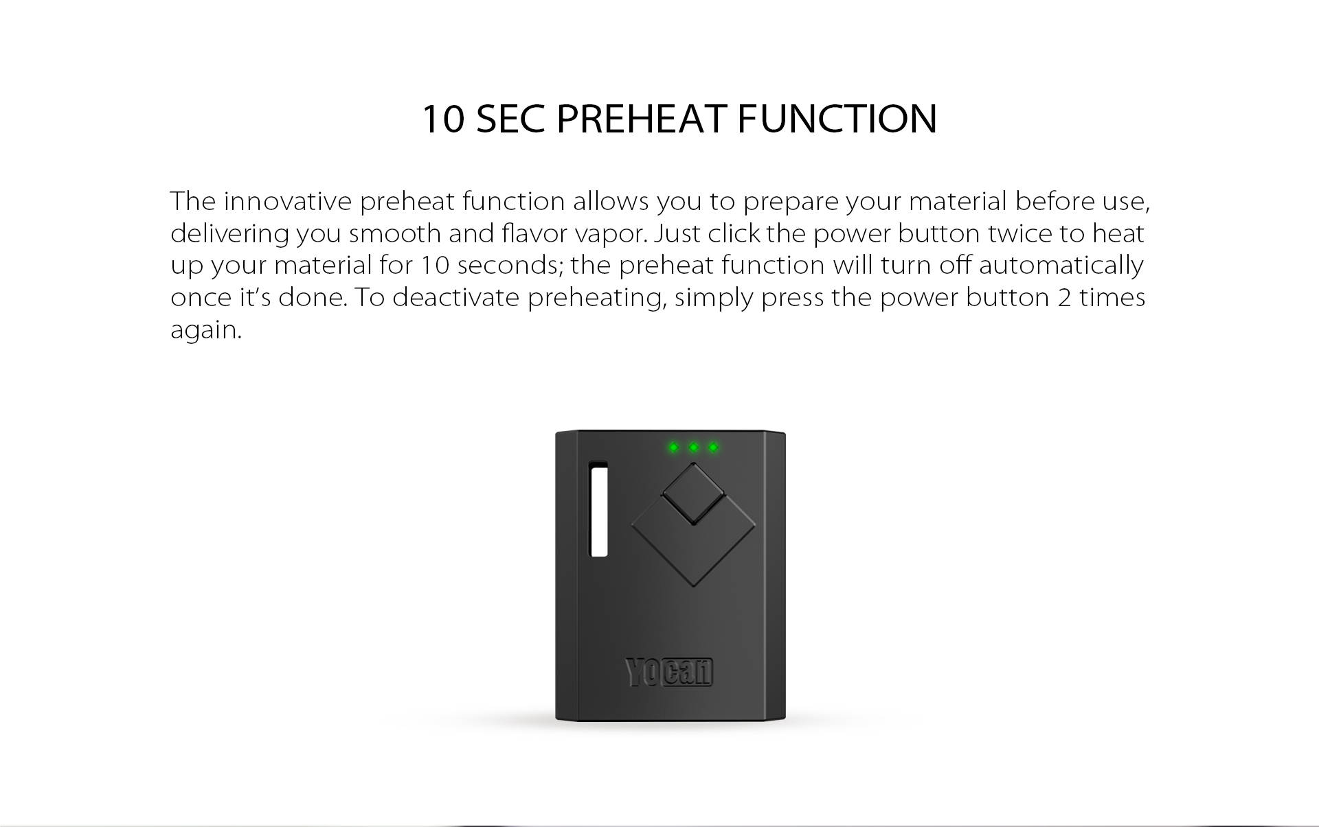 The Yocan Wit Box Mod Battery features 10 sec preheat function.