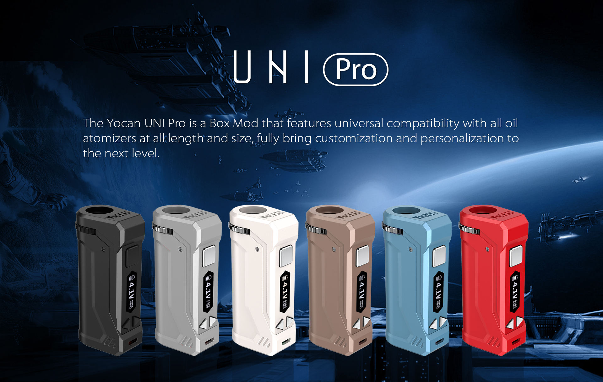 The Yocan UNI Pro is a Box Mod that features universal compatibility with all oil cartridges at all length and size, bring customization and personalization to the next level.