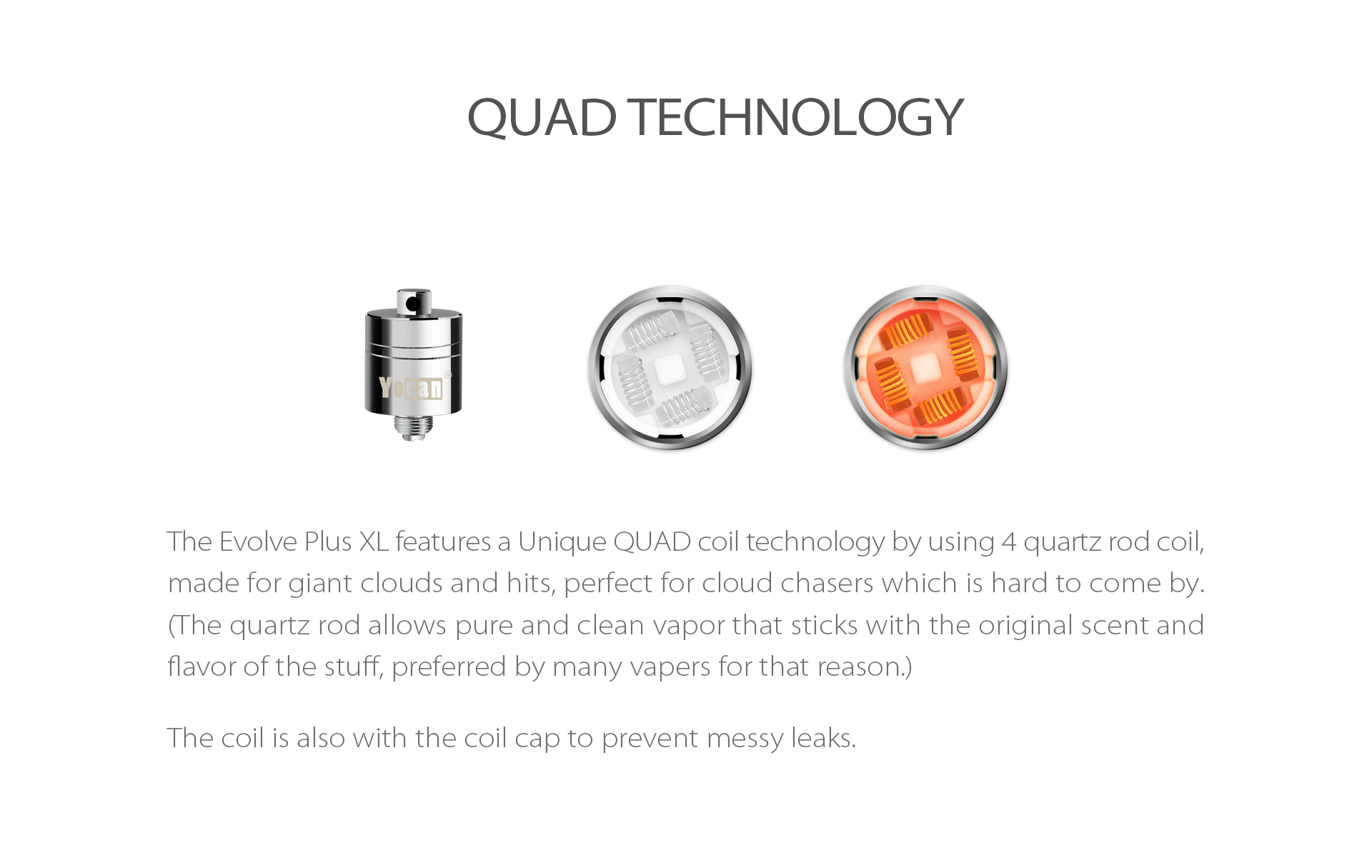 Yocan Evolve Plus XL Vaporizer 2020 version features a unique QUAD coil technology by using 4 quartz rod coil.