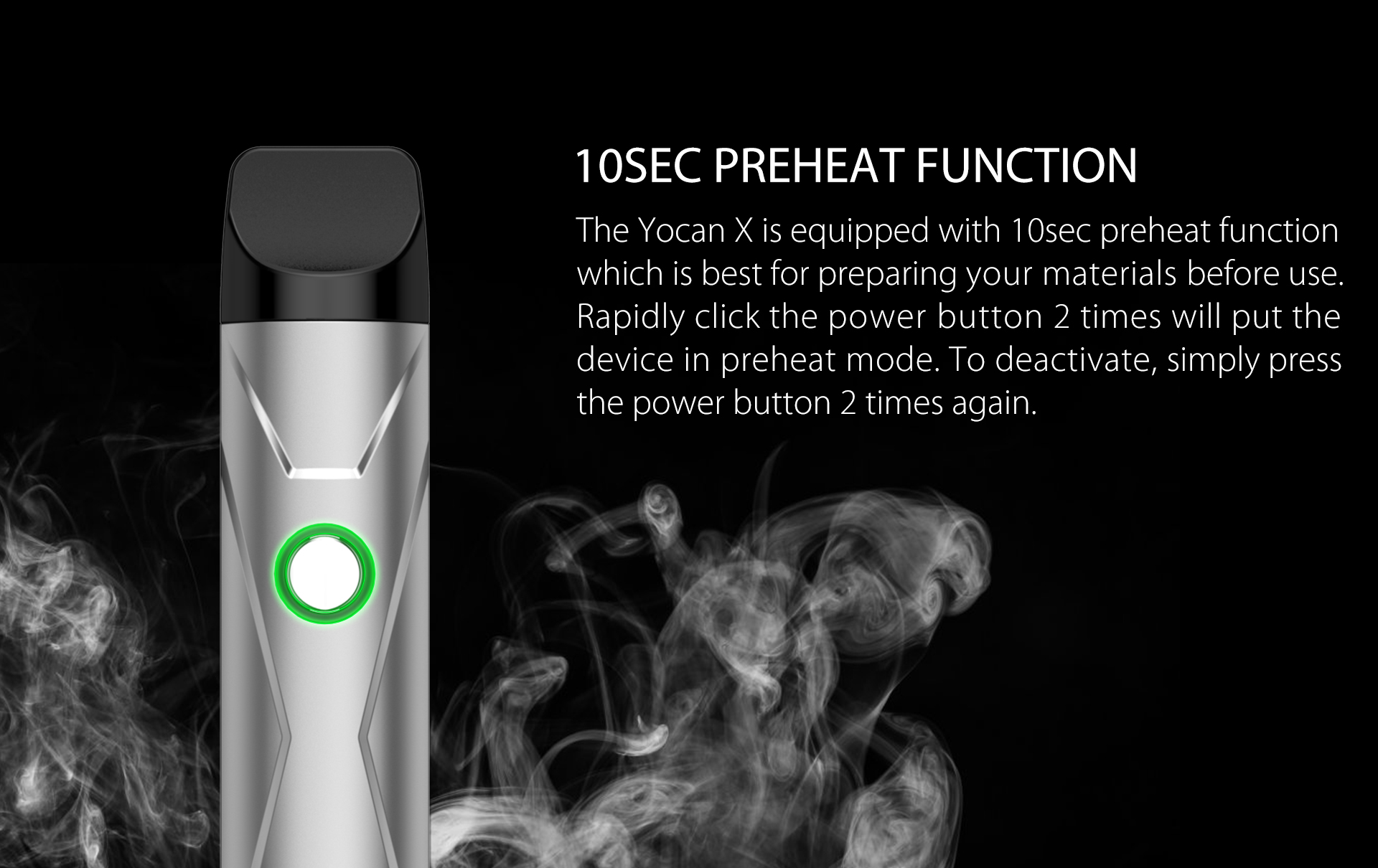 Yocan X Pod System is equipped with 10sec preheat