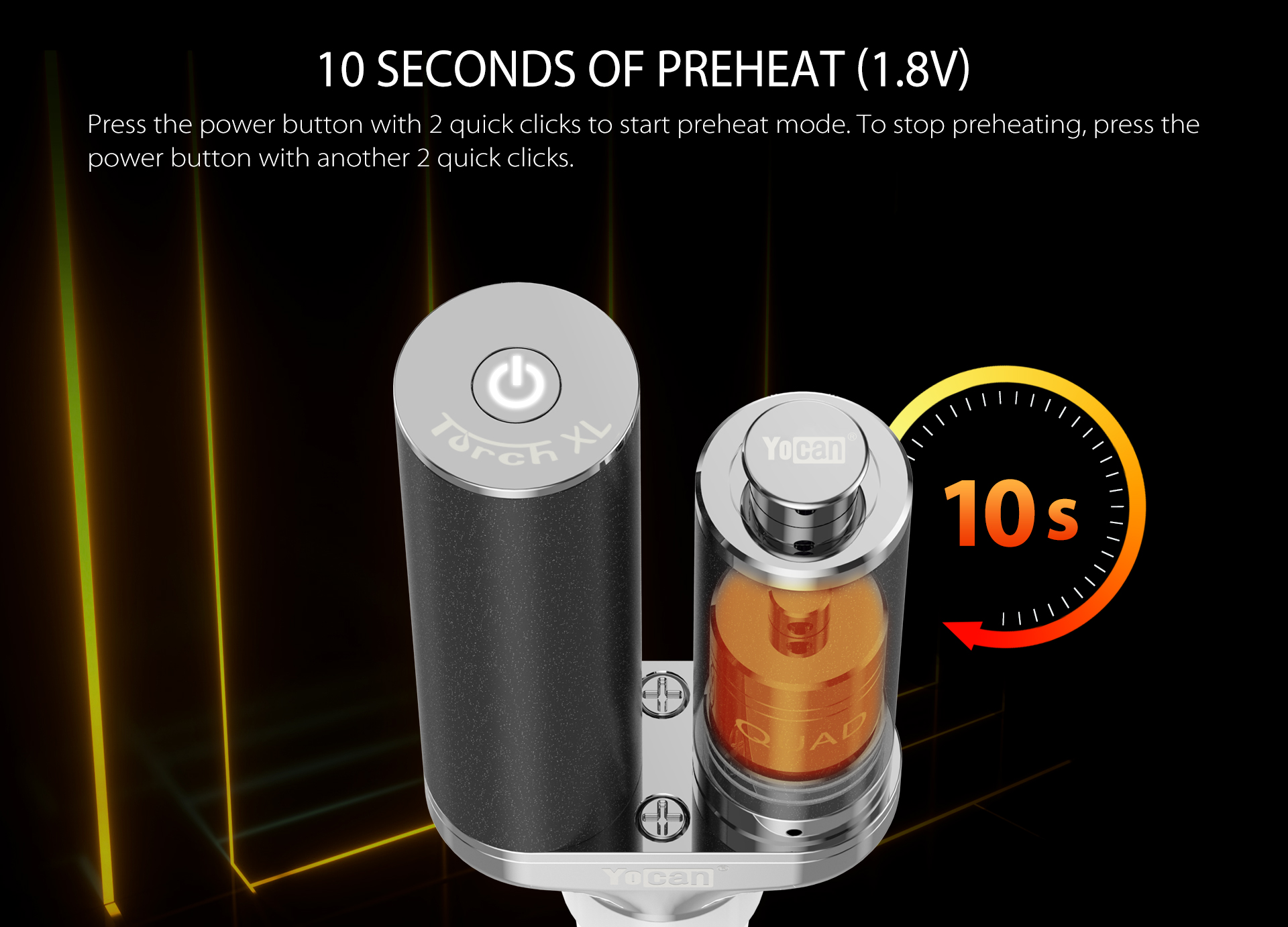 Yocan Torch XL features 10 seconds of preheat (1.8v) function.